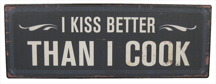 """I Kiss Better than The Cook"" Metal Plaque"